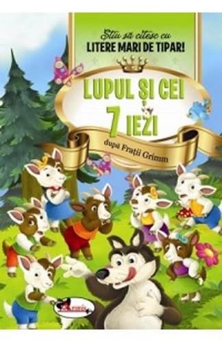 Lupul si cei 7 iezi. Stiu sa citesc cu litere mari de tipar! - adaptare a povestii lui Ion Creanga, scrisa cu litere mari de tipar, pentru copiii de 5-7 ani