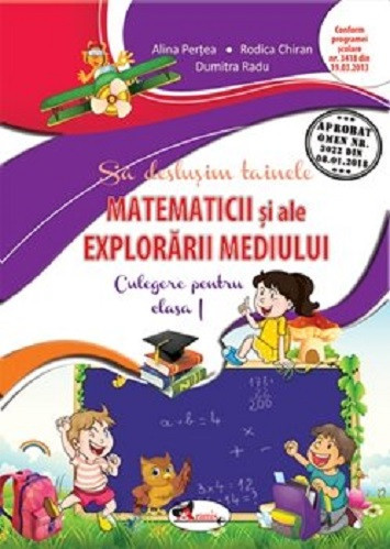 Sa deslusim tainele matematicii si ale explorarii mediului. Culegere pentru clasa I