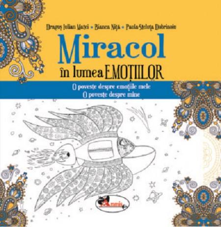 Miracol in lumea emotiilor - o poveste inedita despre curajul de a-ti cunoaste si explora propriile emotii