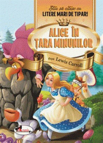 Alice in Tara minunilor. Stiu sa citesc cu litere mari de tipar! - Copiii de 5-7 ani, care invata sa citeasca, vor intra in fascinanta aventura a lui Alice in Tara minunilor.