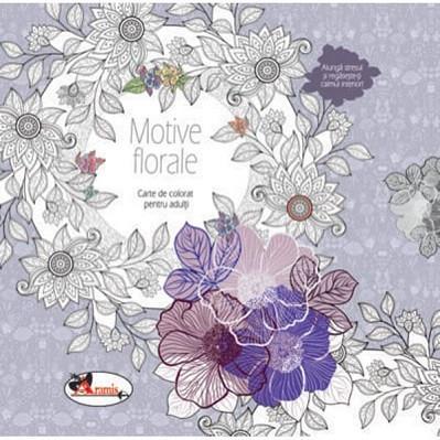 Motive florale. Carte de colorat pentru adulti si copii peste 10 ani