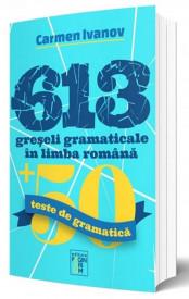 613 greseli gramaticale in limba romana - de Carmen Ivanov