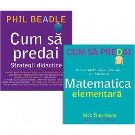 "Pachet promo - ""Cum sa predai. Strategii didactice"" si ""Cum sa predai. Matematica elementara"""