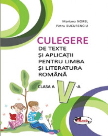 Culegere de texte si aplicatii de limba si literatura romana - clasa a V-a