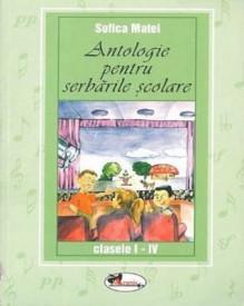 Ultimul exemplar! Antologie pentru serbarile scolare - clasele I-IV - de Sofica Matei