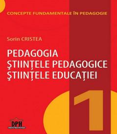 Concepte fundamentale in Pedagogie. Vol. 1 - Pedagogia. Stiintele pedagogice. Stiintele educatiei
