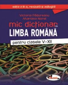 Mic dictionar de limba romana - clasele V-XII