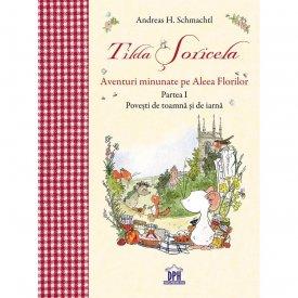 Tilda Soricela - Anotimpuri. Aventuri minunate pe Aleea Florilor. Toamna si Iarna. Vol. 1