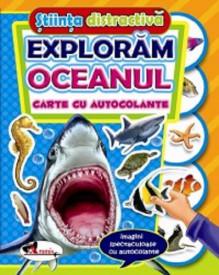 Stiinta distractiva. Exploram oceanul - carte cu autocolante