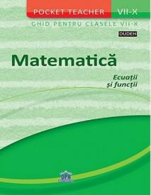 Pocket teacher. Matematica. Ecuatii si functii - Clasele a VII-a - a X-a