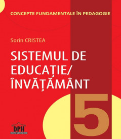 Concepte fundamentale in Pedagogie. Vol. 5 - Sistemul de educatie / invatamant