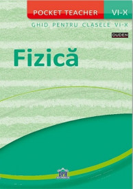 Pocket teacher. Fizica. Clasele a VI-a - a X-a
