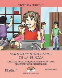 Scrieri pentru copii, de la bunica - vol. 4. Sfaturi educative, deprinderi sănătoase și bune maniere pentru copii