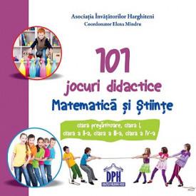 101 jocuri didactice - matematica si stiinte - clasele 0-IV