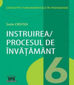 Concepte fundamentale in Pedagogie. Vol. 6 - Instruirea / Procesul de invatamant