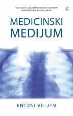 Medicinski medijum - Tajne iza hroničnih i misterioznih bolesti - Entoni Vilijem