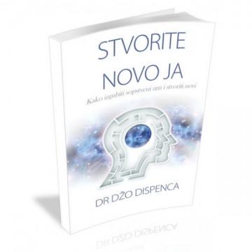 Stvorite novo JA- kako izgubiti sopstveni um i stvoriti novo ja - Džo Dispenca