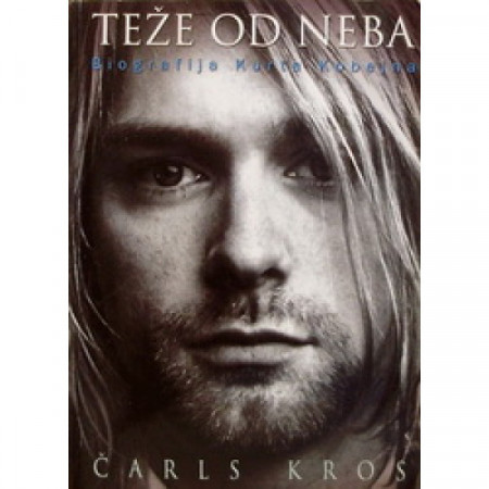 Teže od neba biografija Kurta Kobejna - Čarls Kros