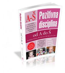 Pozitivna disciplina od A do Š – 1001 rešenje za probleme sa kojima se roditelji svakodnevno sreću.
