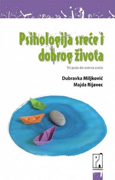 Psihologija sreće i dobrog života - Dubravka Miljković, Majda Rijavec