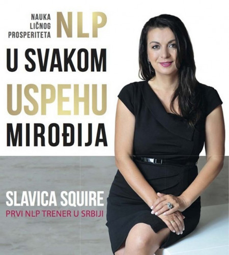 Nlp u svakom uspehu mirođija - Slavica Squire