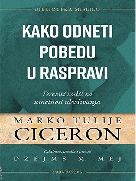 Kako odneti pobedu u raspravi - Marko Tulije Ciceron