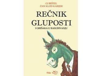 Rečnik gluposti i grešaka u rasuđivanju - Žan-Klod Karijer, Gi Beštel