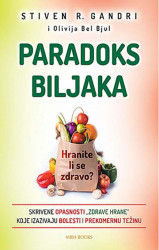 Paradoks biljaka: Hranite li se zdravo - Stiven R. Gandri, Olivija Bel Bjul