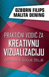 Praktični vodič za kreativnu vizualizaciju - Ozborn Filips; Malita Dening