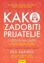 Kako zadobiti prijatelje i uticati na ljude u digitalnoj eri - Dejl Karnegi