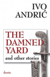 The Damned Yard and other stories - Ivo Andrić