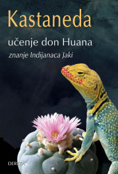 Učenje Don Huana - znanje Indijanaca Jaki - Karlos Kastaneda
