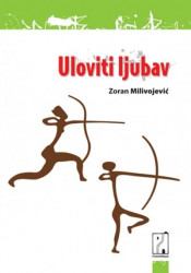 Uloviti ljubav - Zoran Milivojević