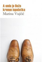 A onda je Božo krenuo ispočetka - Marina Vujčić