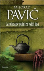Landscape Painted with Tea - Milorad Pavić