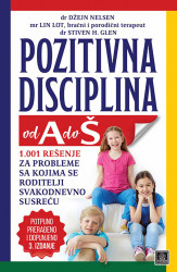 Pozitivna disciplina od A do Š - dr Džejn Nelsen, mr Lin Lot, dr Stiven H. Glen