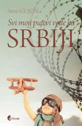 Svi moji putevi vode ka Srbiji - Arno Gujon