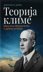 Teorija klime Milutina Milankovića i drevna istorija - Dragoljub Antić