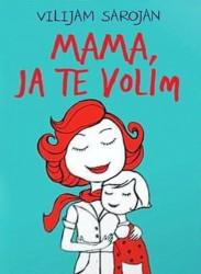 Mama, ja te volim - Vilijam Sarojan