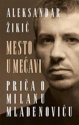 Mesto u mećavi – priča o Milanu Mladenoviću - Aleksandar Žikić