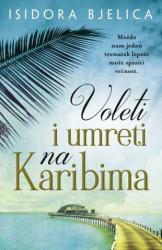 Voleti i umreti na Karibima - Isidora Bjelica