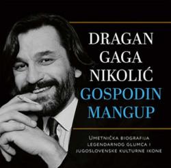Dragan Gaga Nikolić - Gospodin mangup - Grupa autora