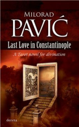Last Love in Constantinople: A Tarot novel for divination - Milorad Pavić