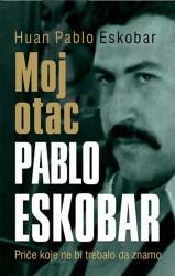Moj otac Pablo Eskobar - Huan Pablo Eskobar