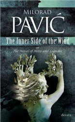 The Inner Side of the Wind or The Novel of Hero and Leander - Milorad Pavić