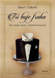 Tri boje fraka: Tito, Andrić, Krleža – uporedna biografija - Simo C. Ćirković