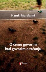 O čemu govorim kad govorim o trčanju - Haruki Murakami