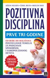 Pozitivna disciplina: prve tri godine - Džejn Nelsen, Čeril Irvin, Rozlin Dafi