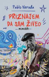 Priznajem da sam živeo - Memoari - Pablo Neruda