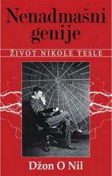 Nenadmašni genije: Život Nikole Tesle - Džon O'Nil